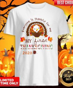 Everyone Is Thankful For Me My First Thanksgiving 2020 Shirt