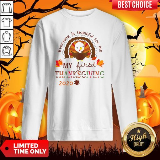 Everyone Is Thankful For Me My First Thanksgiving 2020 Sweatshirt