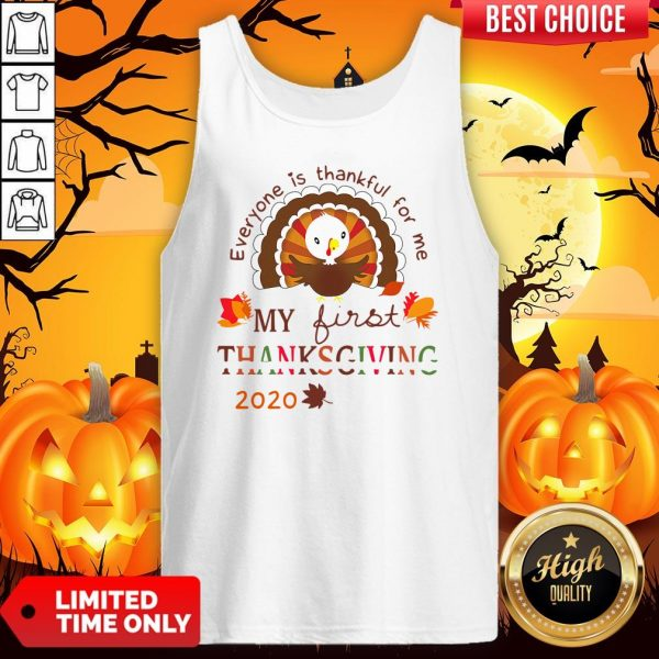 Everyone Is Thankful For Me My First Thanksgiving 2020 Tank Top