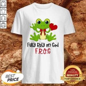 Frog Heart Fully Rely On God Shirt