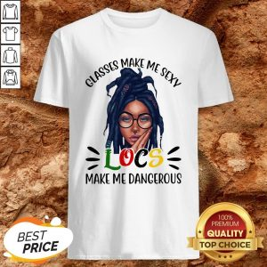Glasses Make Me Sexy Locs Make Me Dangerous Shirt