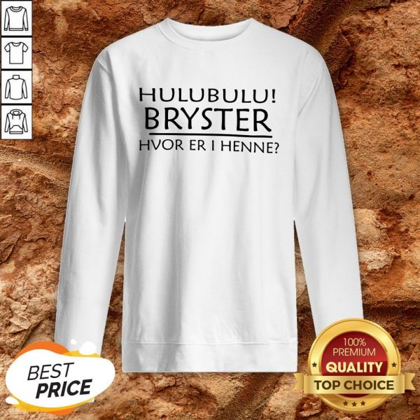 Hulubulu Bryster Hvor Er I Henne Sweatshirt