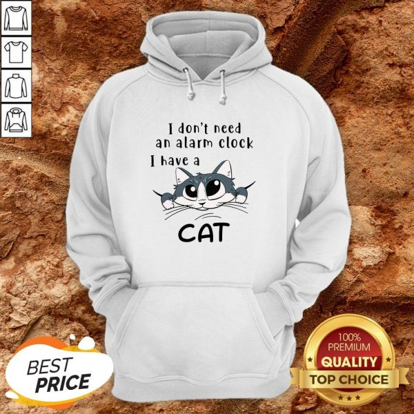 I Don't Need An Alarm Clock I Have A Cat Hoodie