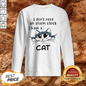 I Don't Need An Alarm Clock I Have A Cat Sweatshirt