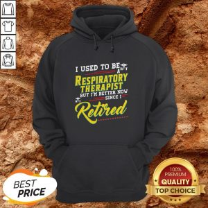 I Used To Be A Respiratory Therapist Now Since I Retired Hoodie