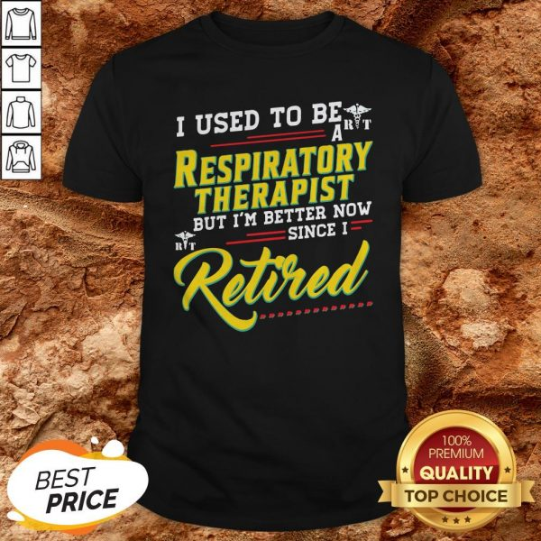 I Used To Be A Respiratory Therapist Now Since I Retired Shirt