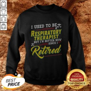 I Used To Be A Respiratory Therapist Now Since I Retired Sweatshirt