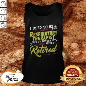 I Used To Be A Respiratory Therapist Now Since I Retired Tank Top