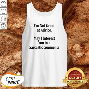 I'm Not Great At Advice May I Interest You In A Sarcastic Comment Tank Top
