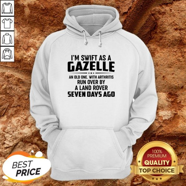 I'm Swift As A Gazelle An Old One With Arthritis Run Over Hoodie