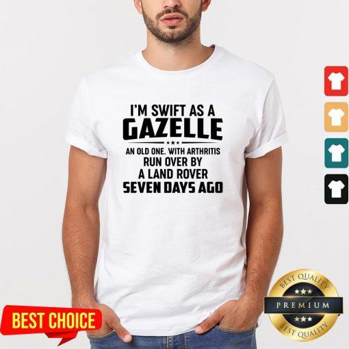 I'm Swift As A Gazelle An Old One With Arthritis Run Over Shirt