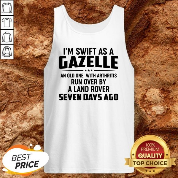 I'm Swift As A Gazelle An Old One With Arthritis Run Over Tank Top