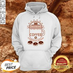 Mornings Are For Coffee Contemplation Hoodie