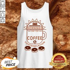 Mornings Are For Coffee Contemplation Tank TopMornings Are For Coffee Contemplation Tank Top