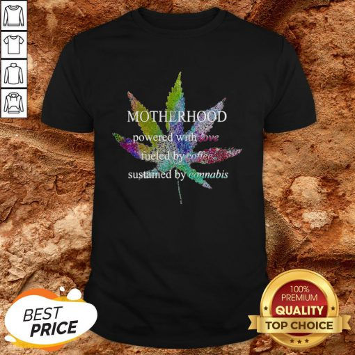 Motherhood Love Fueled By Coffee Sustained By Cannabis Shirt