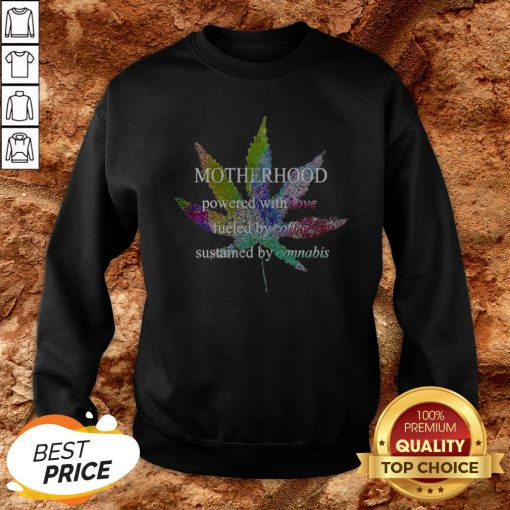 Motherhood Love Fueled By Coffee Sustained By Cannabis Sweatshirt