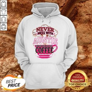 Never Mess With Auntie Before She Has Her Coffee Hoodie