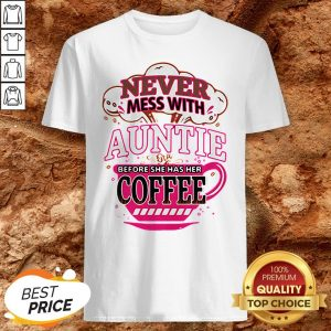 Never Mess With Auntie Before She Has Her Coffee Shirt