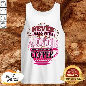 Never Mess With Auntie Before She Has Her Coffee Tank Top