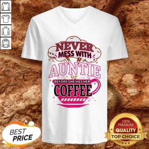 Never Mess With Auntie Before She Has Her Coffee V-neckNever Mess With Auntie Before She Has Her Coffee V-neck