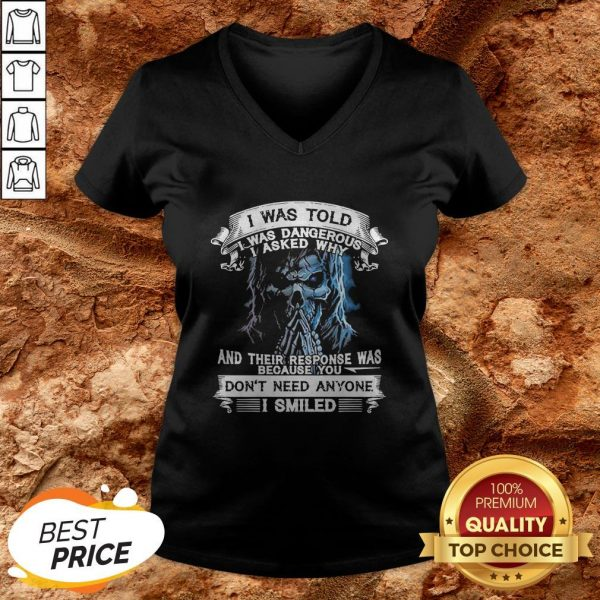 Skeleton I Was Told I Was Dangerous I Asked Why And You Don't Need Anyone I Smiled V-neck