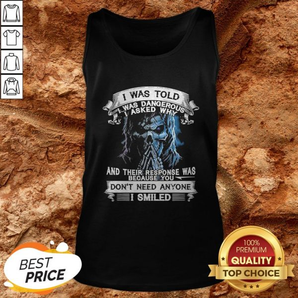 Skeleton I Was Told I Was Dangerous I Asked Why And You Don't Need Anyone I Smiled Tank Top