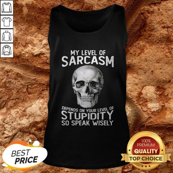 Skull My Level Of Sarcasm Depends On Your Level Of Stupidity Tank Top
