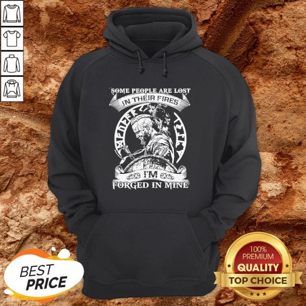 Some People Are Lost In Their Fires I'm Forged In Mine Hoodie