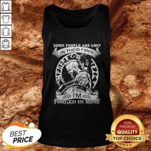 Some People Are Lost In Their Fires I'm Forged In Mine Tank TopSome People Are Lost In Their Fires I'm Forged In Mine Tank Top