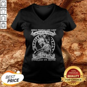 Some People Are Lost In Their Fires I'm Forged In Mine V-neck