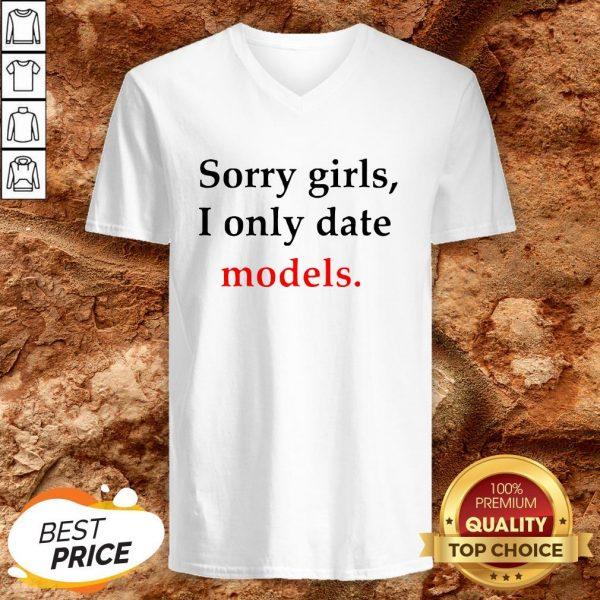 Sorry Girls I Only Date Models V-neck