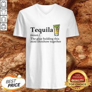 Tequila The Glue Holding This 2020 Shitshow Together V-neck