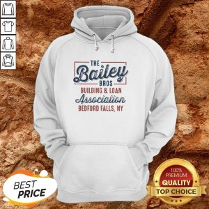 The Bailey Bros Building And Loan Association Bedford Falls Ny HoodieThe Bailey Bros Building And Loan Association Bedford Falls Ny Hoodie