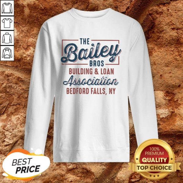 The Bailey Bros Building And Loan Association Bedford Falls Ny Sweatshirt