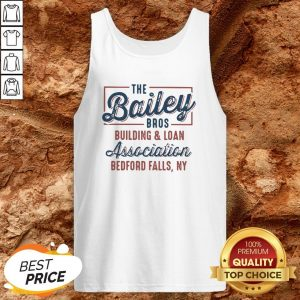 The Bailey Bros Building And Loan Association Bedford Falls Ny Tank TopThe Bailey Bros Building And Loan Association Bedford Falls Ny Tank Top