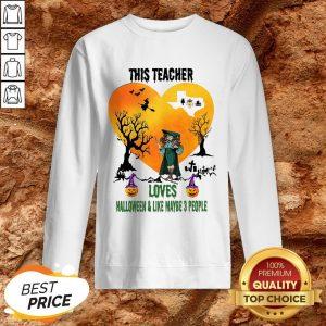 This Teacher Loves Halloween And Like Maybe 3 People Sweatshirt