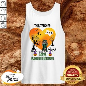 This Teacher Loves Halloween And Like Maybe 3 People Tank top