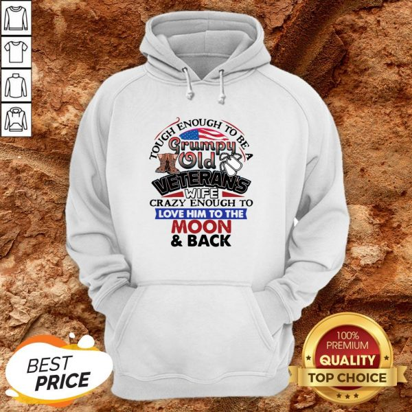 Tough Enough To Be A Grumpy Old Veterans Him To The Moon And Back Hoodie