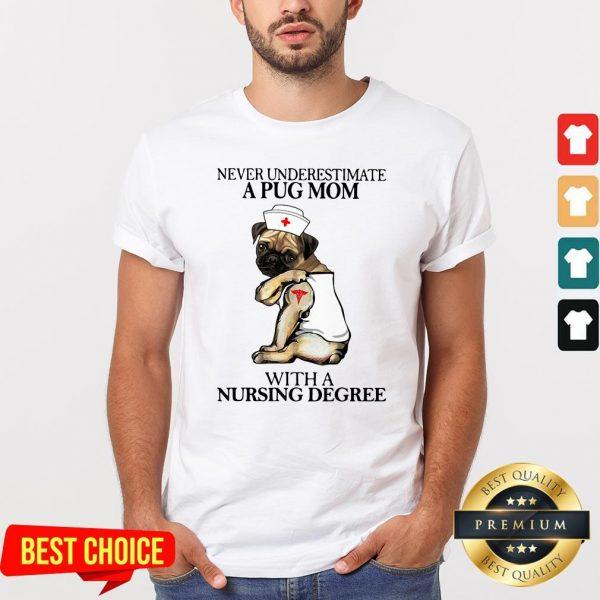 Underestimate A Pug Mom With A Nursing Degree Shirt