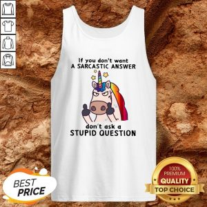 Unicorn If You Don't Want Don't Ask A Stupid Question Tank TopUnicorn If You Don't Want Don't Ask A Stupid Question Tank Top