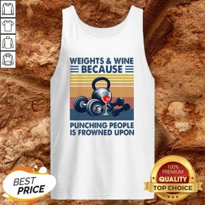 Weights And Whiskey Because Punching People Is Frowned Upon Tank Top