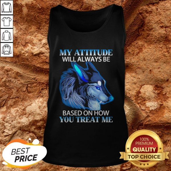 Wolf My Attitude Will Always Be Based On How You Treat Me Tank Top