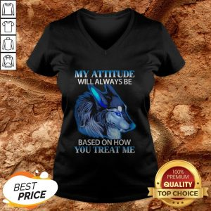 Wolf My Attitude Will Always Be Based On How You Treat Me V-neck