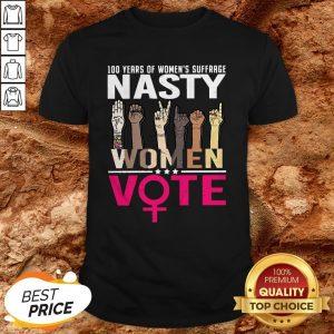 100 Years Of Women's Suffrage Nasty Women Vote Shirt