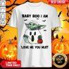 Baby Yoda Baby Boo I Am Love Me You Must Halloween Shirt