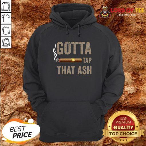 Cigar Gotta Tap That Ash HoodieCigar Gotta Tap That Ash Hoodie
