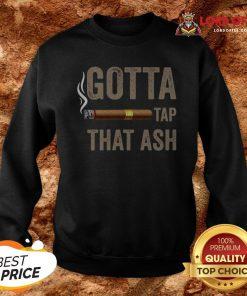 Cigar Gotta Tap That Ash Sweatshirt