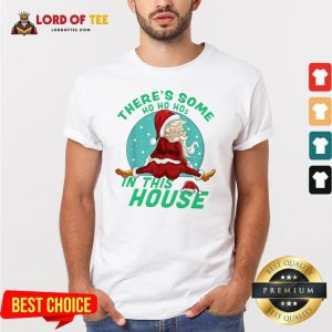 Cute There's Some Ho Ho Hos In this House Christmas Santa Claus Shirt Design By Lordoftee.com