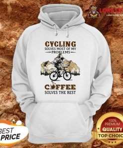 Cycling Solves Most Of My Problems Coffee Solves The Rest Hoodie