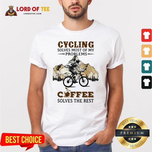 Cycling Solves Most Of My Problems Coffee Solves The Cycling Solves Most Of My Problems Coffee Solves The Rest ShirtRest Shirt